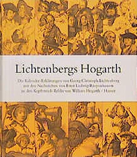 Lichtenbergs Hogarth: Georg Christoph Lichtenbergs Erklärungen zu den Kupferstichen von William Hogarth