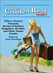 The Crooked Road, Volume 3: Ellery Queen Presents Stories of Grifters, Gangsters, Hit Men, and Other Career Crooks (The Crooked Road: Ellery Queen Presents ... and Other Career Crooks) (English Edition)