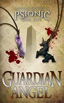 Guardian Angel: PSIONIC Book Five (Psionic Pentalogy 5) by [Howell, Adrian]