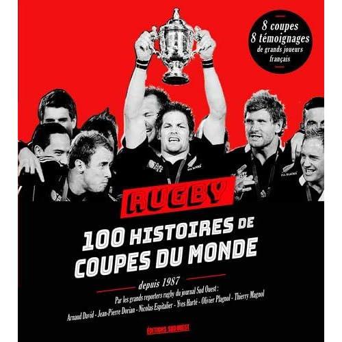 Rugby : 100 histoires de coupes du monde depuis 1987