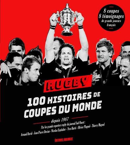 Rugby : 100 histoires de coupes du monde par Sud Ouest