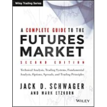 A Complete Guide to the Futures Market, 2ed: Technical Analysis, Trading Systems, Fundamental Analysis, Options, Spreads,and Trading Principles