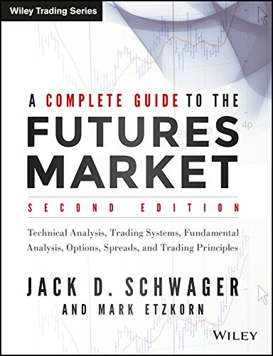 A Complete Guide to the Futures Market: Technical Analysis, Trading Systems, Fundamental Analysis, Options, Spreads,and Trading Principles: 2017