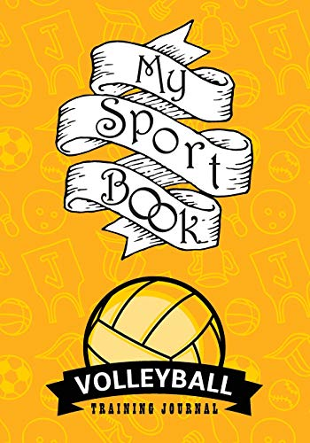 My sport book - Volleyball training journal: 200 pages with 7