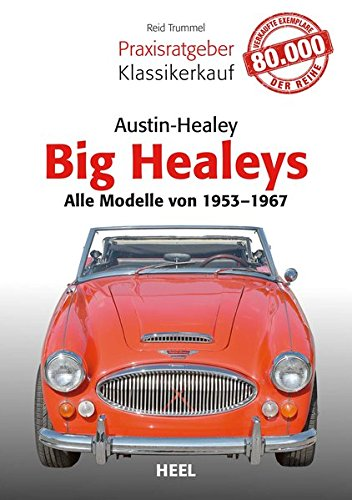 Praxisratgeber Klassikerkauf Austin Healey: Big Healeys - Alle Modelle von 1953 bis 1967 -
