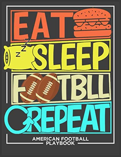 Eat Sleep Football Repeat American Football Playbook: Football Notebook For Draw And Create Your Football Playbook Like a Coach 8.5 x 11 inch 100 Page For Youth or kid Coaches