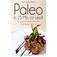 Pass Me The Paleo's Paleo in 15 Min. (or Less!): 26 Quick and Easy Dishes That Your Family Will Love! by Alison Handley (2014-10-15)