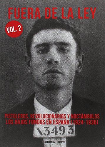 FUERA DE LA LEY 2: PISTOLEROS  REVOLUCIONARIOS Y NOCTAMBULOS  LOS BAJOS FONDOS EN ESPAÑA (1924-1936)