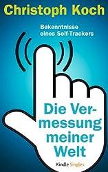 Die Vermessung meiner Welt – Bekenntnisse eines Self-Trackers (Kindle Single)