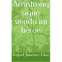 Armstrong sigue siendo mi héroe (Spanish Edition)