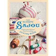 The Maison Sajou Sewing Book: 20 projects from the famous French haberdashery