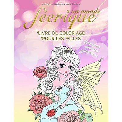 Livre De Coloriage Pour Les Filles: Un Monde Féerique: Belles images comme des licornes, sirenes, princesses; cadeaux pour femmes, Livre de coloriage pour enfants et adultes