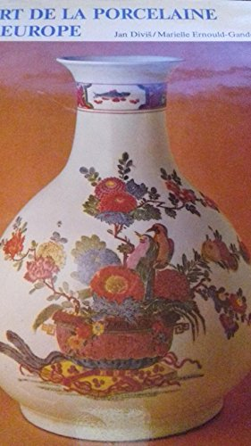 L'Art de la Porcelaine en Europe par Jan Divis ; Marielle Ernould-Gandouet