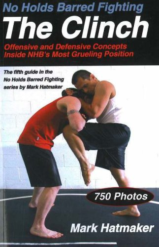 No Holds Barred Fighting: the Clinch: Offensive and Defensive Concepts Inside NHB's Most Grueling Position por Mark Hatmaker