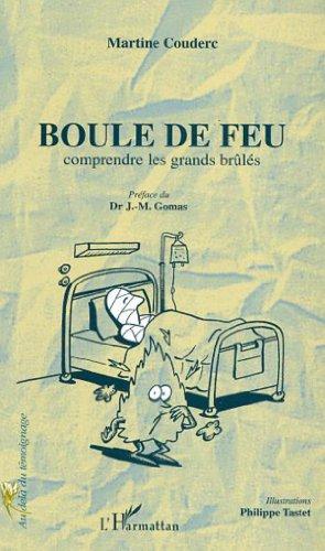 Boule de feu. Comprendre les grands brûlés par Martine Couderc, Philippe Tastet