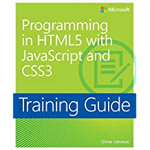 Training Guide Programming in HTML5 with JavaScript and CSS3 (MCSD): 70-480 (Microsoft Press Training Guide) (English Edition)