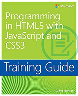 Training Guide Programming in HTML5 with JavaScript and CSS3 (MCSD): 70-480 (Microsoft Press Training Guide) von [Johnson, Glenn]