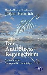 Der Anti-stress-regenschirm: Sieben Schritte, Stress Positiv Zu Bewältigen