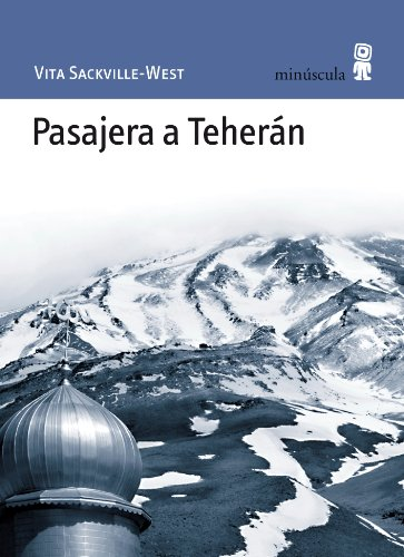 Pasajera a Teherán (Paisajes Narrados) por Vita Sackville-West