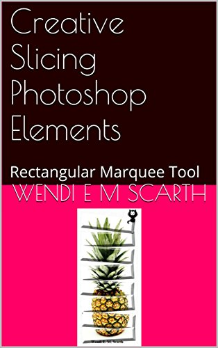 Creative Slicing Photoshop Elements: Rectangular Marquee Tool (Photoshop Elements Made Easy by Wendi E M Scarth Book 48) (English Edition) Slicing-tool