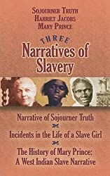 Three Narratives of Slavery: Narrative of Sojourner Truth/Incidents in the Life of a Slave Girl/The History of Mary Prince: A West Indian Slave Narrative (African American)