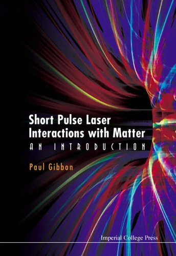 Short Pulse Laser Interactions with Matter: An Introduction by Paul Gibbon (2005-09-07)