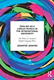 English as a Lingua Franca in the International University: The Politics of Academic English Language Policy