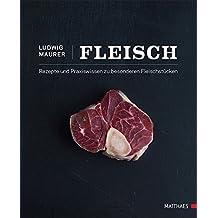 Fleisch: Rezepte und Praxiswissen zu besonderen Fleischstücken