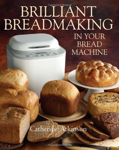 Brilliant-Breadmaking-in-Your-Bread-Machine