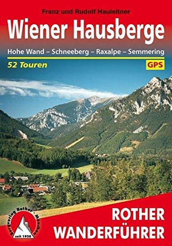 Wiener Hausberge: Hohe Wand - Schneeberg - Raxalpe - Semmering. 52 Touren. Mit GPS-Daten