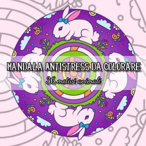 Mandala Antistress da Colorare: Mandala Antistress da Colorare Con 36 bellissimi motivi animali da dipingere - pittura, relax, attenzione e riduzione dello stress.