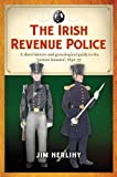 The Irish Revenue Police: A Short History and Genealogical Guide to the 'Poteen Hussars'