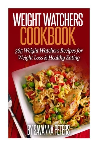Weight Watchers Recipes: 365 Days of Weight Watchers Recipes For Rapid Weight Loss & Healthy Eating by Savanna Peters (2015-11-15) par Savanna Peters