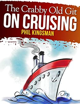 The Crabby Old Git on Cruising (A Laugh Out Loud Comedy) (English Edition) par [Kingsman, Phil]