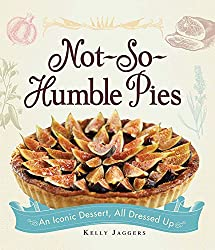 Not-So-Humble Pies: An iconic dessert, all dressed up (English Edition)