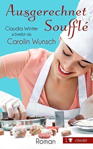 Ausgerechnet Soufflé (German Edition) por Carolin Wunsch