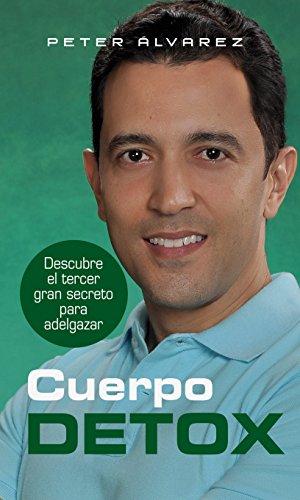 Cuerpo Detox: Descubre el tercer gran secreto para adelgazar por Peter Alvarez