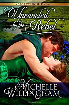 Unraveled by the Rebel (Secrets in Silk Book 2) by [Willingham, Michelle]