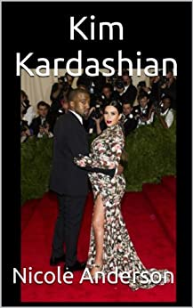 Kim Kardashian: How will Kim and Kanye's Child Turn out? (English Edition) von [Anderson, Nicole]