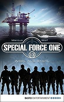 Special Force One 13: Insel aus Stahl (Die Spezialisten)