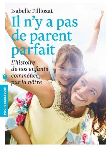 Il n'y a pas de parent parfait: L'histoire de nos enfants commence par la ntre