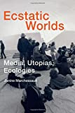 Ecstatic Worlds – Media, Utopias, Ecologies (Leonardo Book Series)