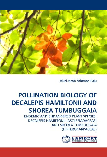 POLLINATION BIOLOGY OF DECALEPIS HAMILTONII AND SHOREA TUMBUGGAIA: ENDEMIC AND ENDANGERED PLANT SPECIES, DECALEPIS HAMILTONII (ASCLEPIADACEAE) AND SHOREA TUMBUGGAIA (DIPTEROCARPACEAE)