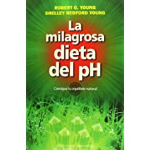 La milagrosa dieta del pH / The pH Miracle: Consigue tu equilibrio natural / Balance Your Diet, Reclaim Your Health