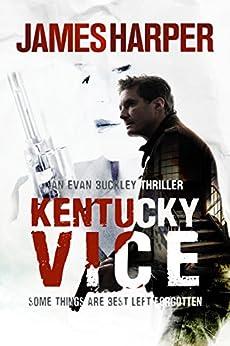 Kentucky Vice: A Suspense Crime Thriller (Evan Buckley Thrillers Book 2) by [Harper, James]