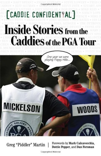 Caddie Confidential: Inside Stories From the Caddies of the PGA Tour por Greg Martin