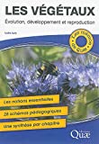 Les végétaux : Evolution, développement et reproduction - Les notions essentielles, 28 schémas pédagogiques, Une synthèse par chapitre
