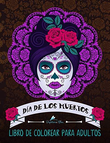 Dia De Los Muertos: Libro De Colorear Para Adultos: Calaveras de azúcar (Día de los Muertos) por Papeterie Bleu
