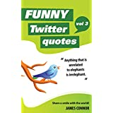 Funny Twitter Quotes: Volume 3: Share a smile with the world! (English Edition)
