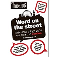 Word on the Street: Ridiculous Things We've Overheard in London (Time Out Guides) by Time Out Guides Ltd (2014-10-02)
